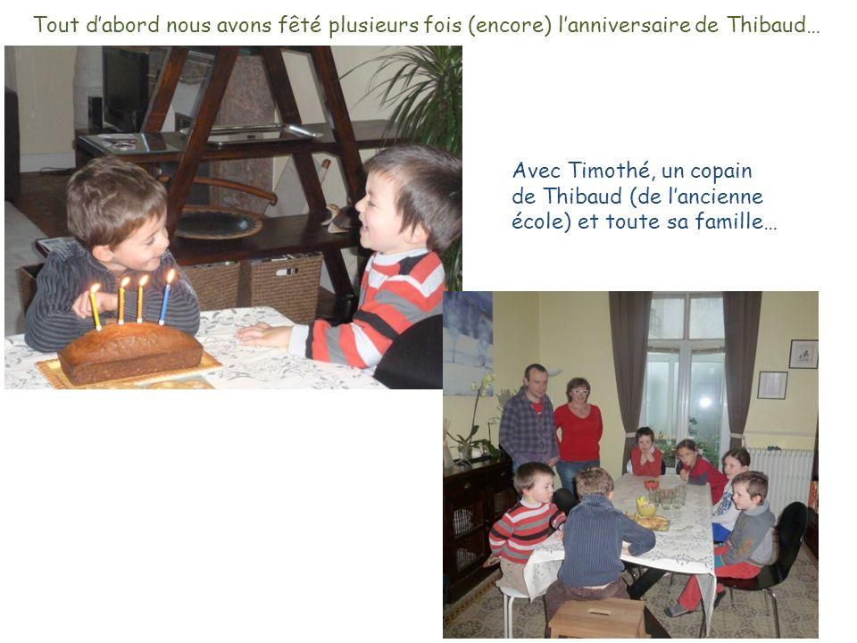 Tout dabord nous avons fêté plusieurs fois (encore) lanniversaire de Thibaud… Avec Timothé, un copain de Thibaud (de lancienne école) et toute sa famille…