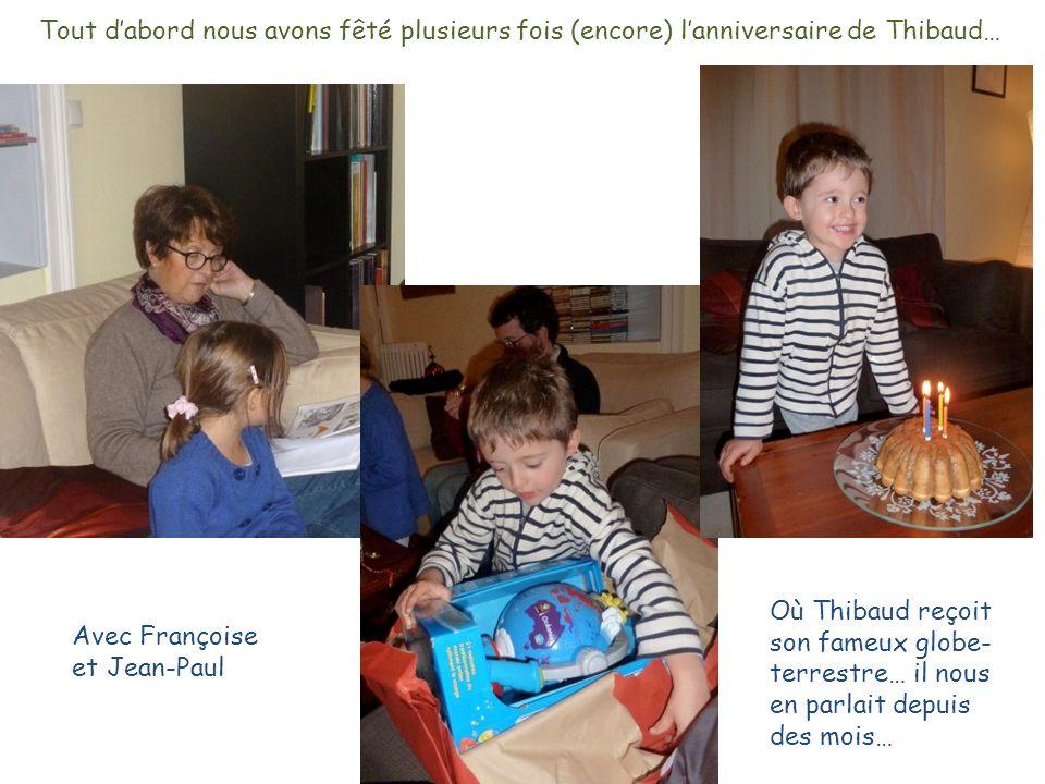 Tout dabord nous avons fêté plusieurs fois (encore) lanniversaire de Thibaud… Avec Françoise et Jean-Paul Où Thibaud reçoit son fameux globe- terrestre… il nous en parlait depuis des mois…