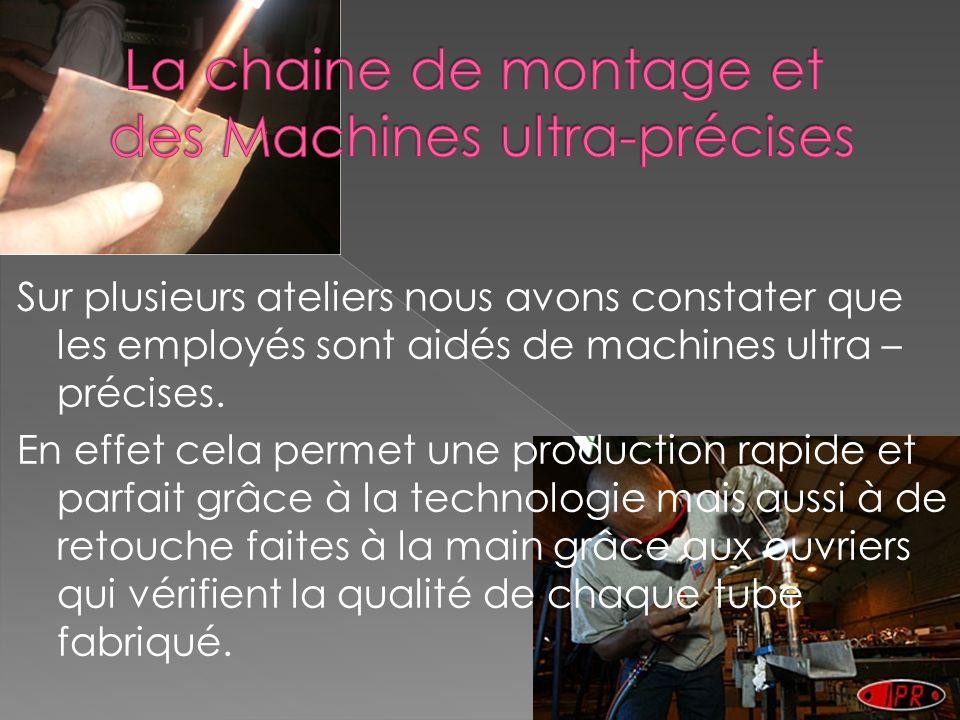 Sur plusieurs ateliers nous avons constater que les employés sont aidés de machines ultra – précises.