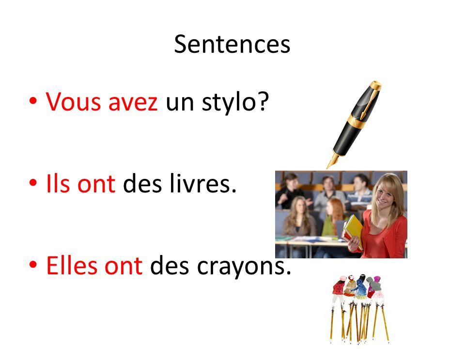 Sentences Vous avez un stylo? Ils ont des livres. Elles ont des crayons.