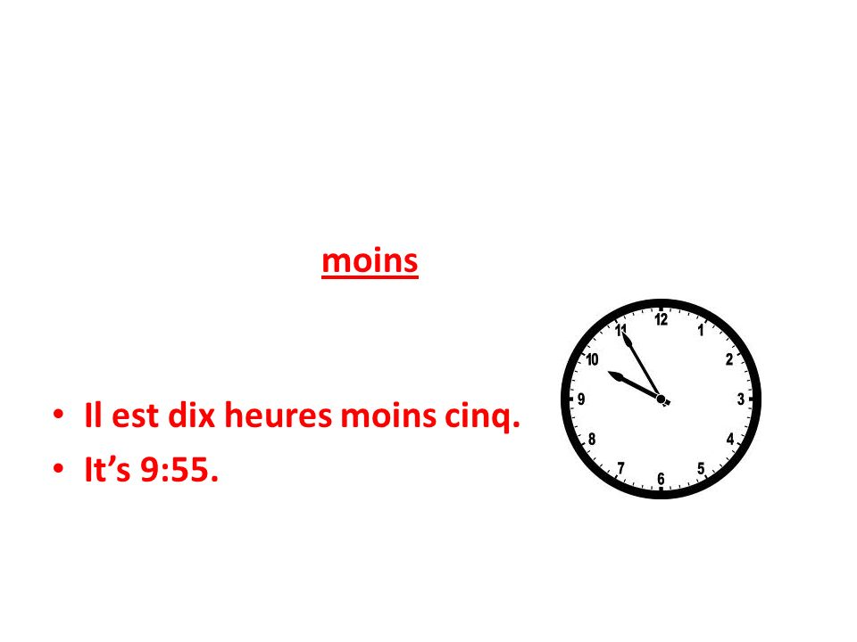 Time: Subtracting From the Next Hour Moins=minus To say its a few minutes before the hour use the next hour +moins+ the amount of minutes before the next hour.