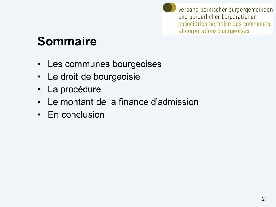 Sommaire Les communes bourgeoises Le droit de bourgeoisie La procédure Le montant de la finance dadmission En conclusion 2
