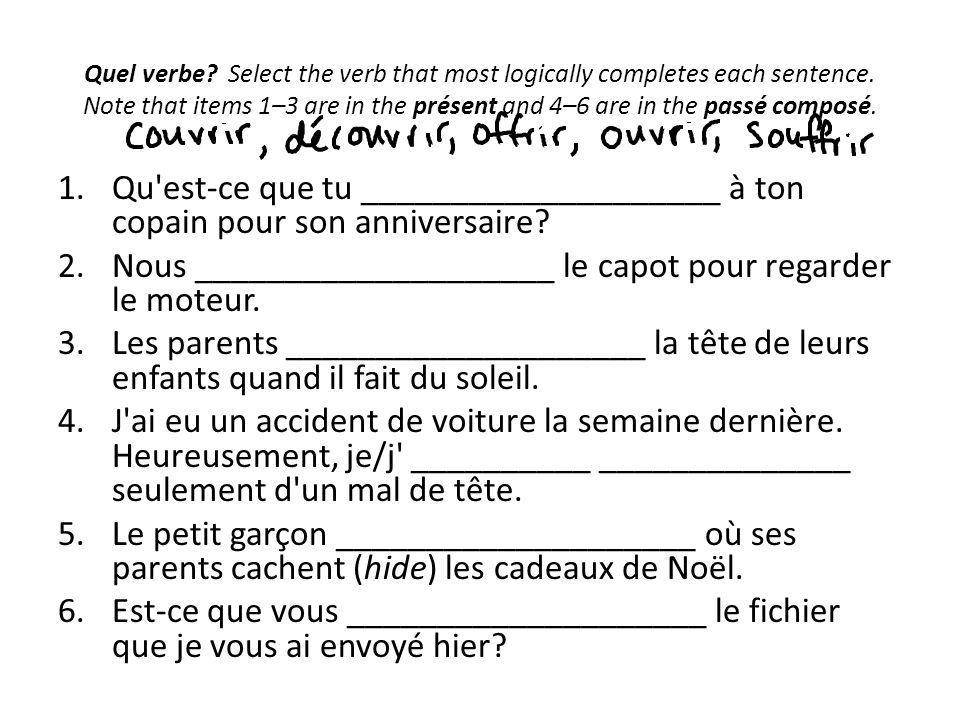 Quel verbe? Select the verb that most logically completes each sentence. Note that items 1–3 are in the présent and 4–6 are in the passé composé. 1.Qu