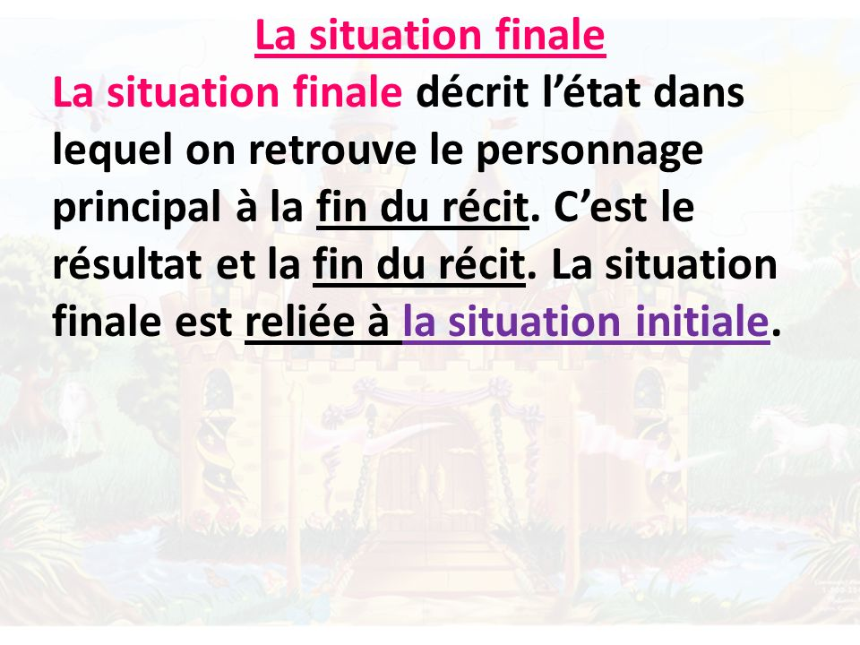 La situation finale La situation finale décrit létat dans lequel on retrouve le personnage principal à la fin du récit.