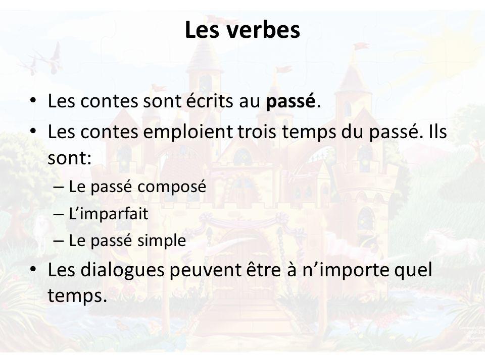 Les verbes Les contes sont écrits au passé.Les contes emploient trois temps du passé.