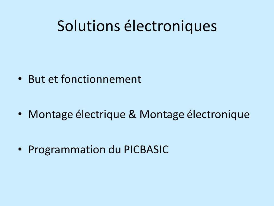 Solutions électroniques But et fonctionnement Montage électrique & Montage électronique Programmation du PICBASIC