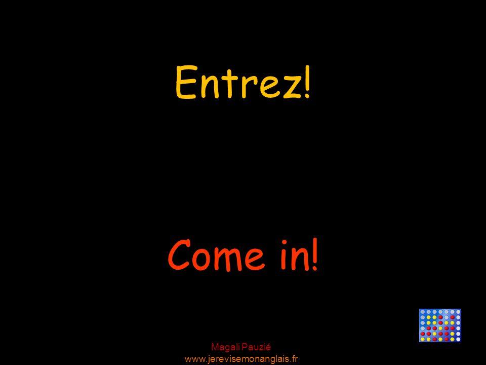 Magali Pauzié www.jerevisemonanglais.fr Come in! Entrez!