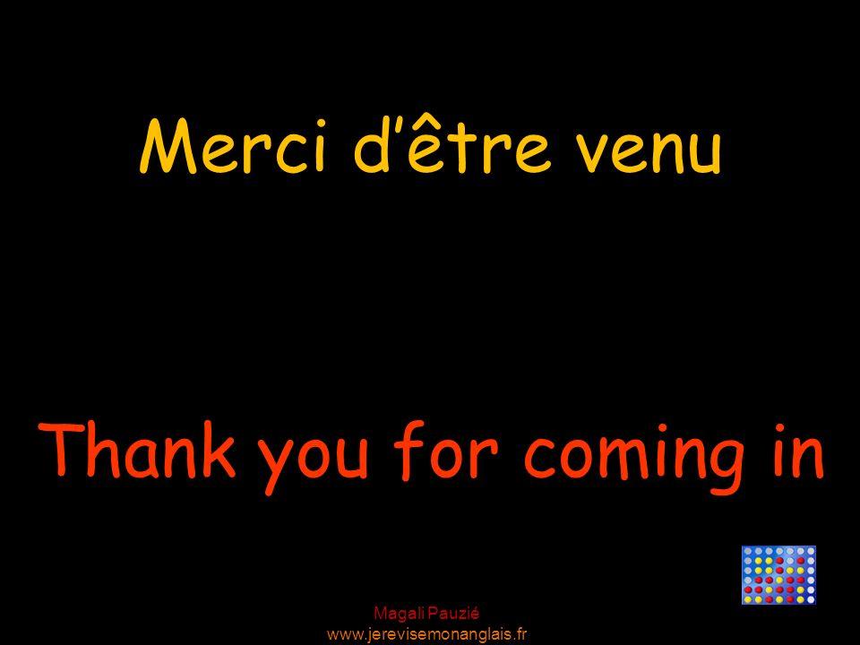 Magali Pauzié www.jerevisemonanglais.fr Thank you for coming in Merci dêtre venu