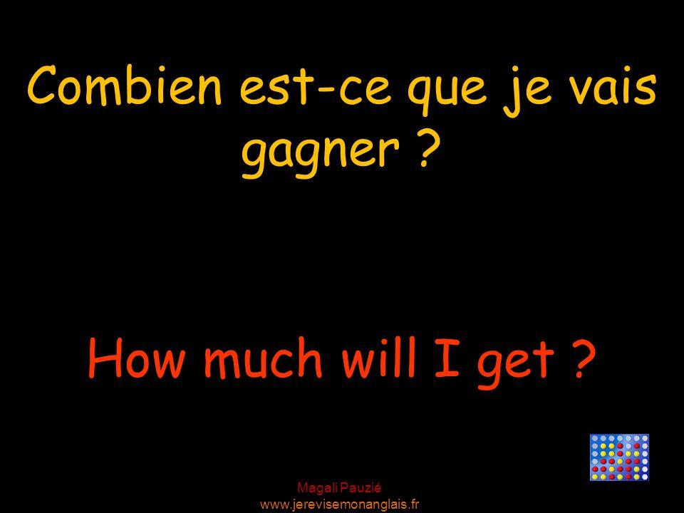 Magali Pauzié www.jerevisemonanglais.fr How much will I get ? Combien est-ce que je vais gagner ?
