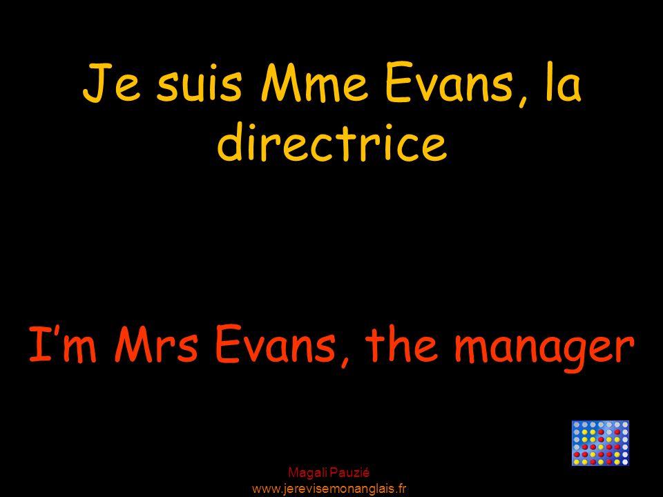 Magali Pauzié www.jerevisemonanglais.fr Im Mrs Evans, the manager Je suis Mme Evans, la directrice