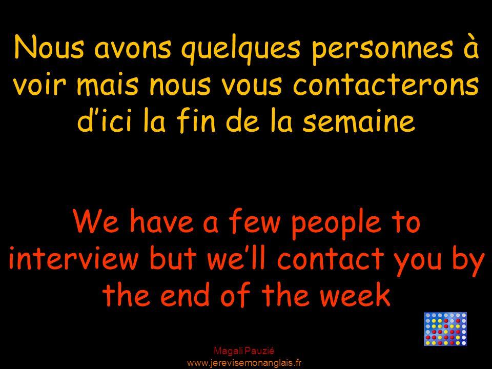 Magali Pauzié www.jerevisemonanglais.fr We have a few people to interview but well contact you by the end of the week Nous avons quelques personnes à voir mais nous vous contacterons dici la fin de la semaine