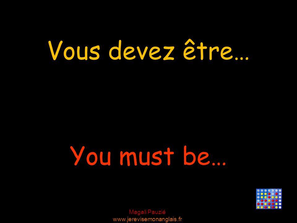 Magali Pauzié www.jerevisemonanglais.fr Vous devez être… You must be…