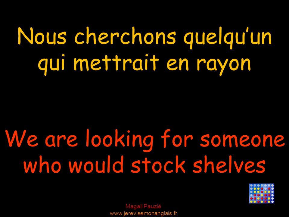 Magali Pauzié www.jerevisemonanglais.fr We are looking for someone who would stock shelves Nous cherchons quelquun qui mettrait en rayon