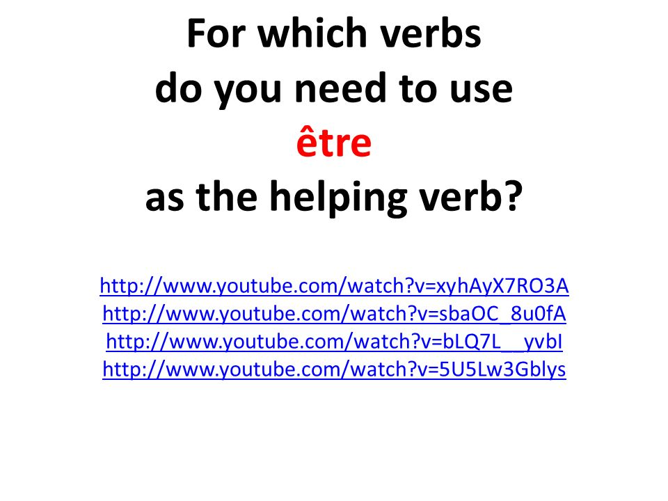 For which verbs do you need to use être as the helping verb? http://www.youtube.com/watch?v=xyhAyX7RO3A http://www.youtube.com/watch?v=sbaOC_8u0fA htt