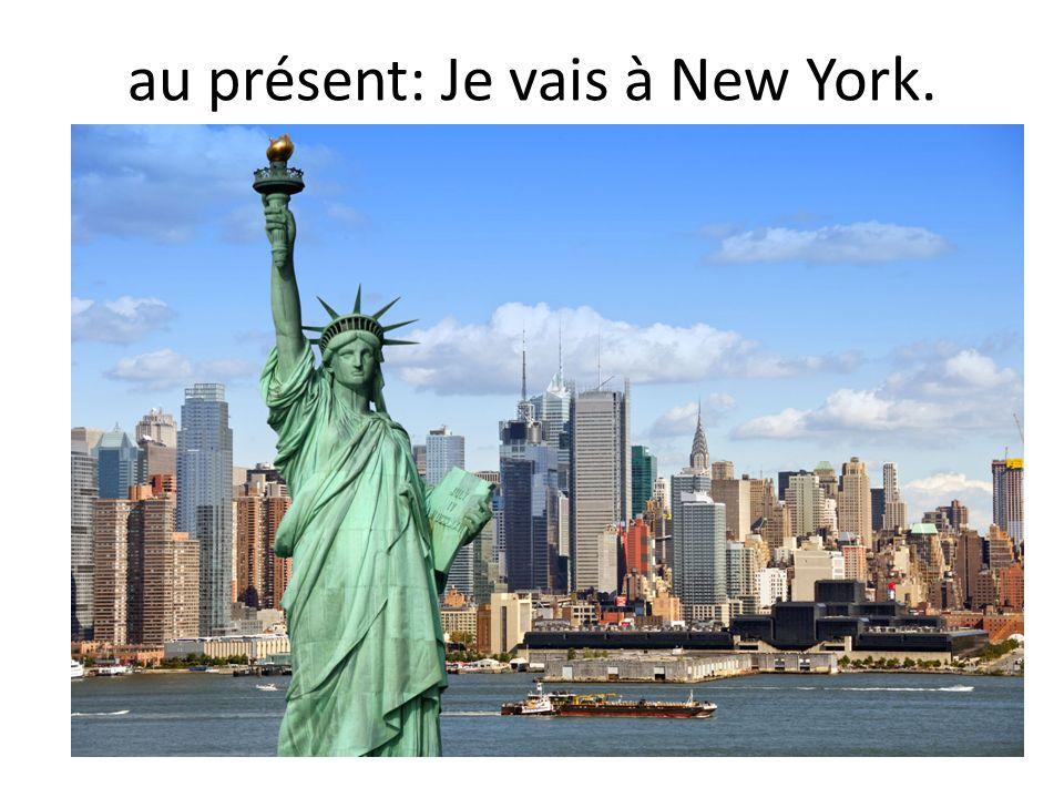 au présent: Je vais à New York.