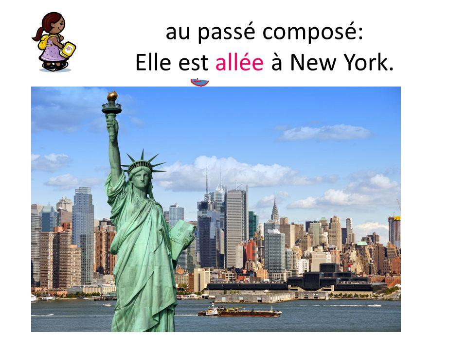au passé composé: Elle est allée à New York.