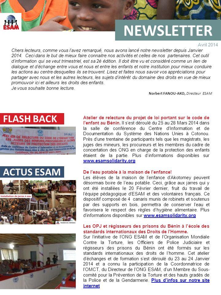 NEWSLETTER Avril 2014 FLASH BACK Atelier de relecture du projet de loi portant sur le code de lenfant au Bénin. Il sest déroulé du 25 au 28 Mars 2014