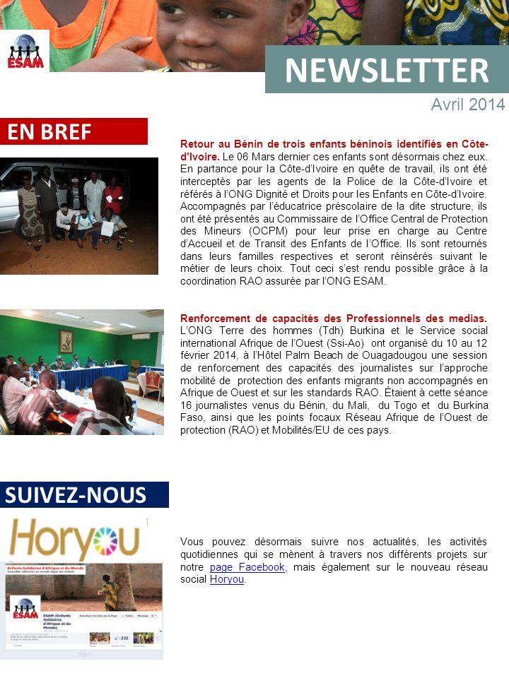 NEWSLETTER Avril 2014. Retour au Bénin de trois enfants béninois identifiés en Côte- dIvoire. Le 06 Mars dernier ces enfants sont désormais chez eux.