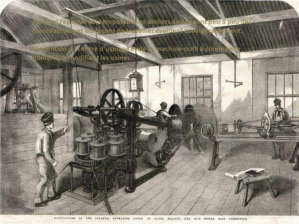 Pendant lépoque contemporaine les ateliers deviennent peu a peu des manufactures et les façons de travailler évoluent considérablement. L'invention du