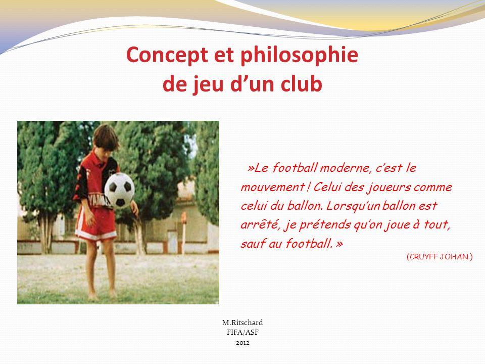 Concept et philosophie de jeu dun club M.Ritschard FIFA/ASF 2012 »Le football moderne, cest le mouvement ! Celui des joueurs comme celui du ballon. Lo