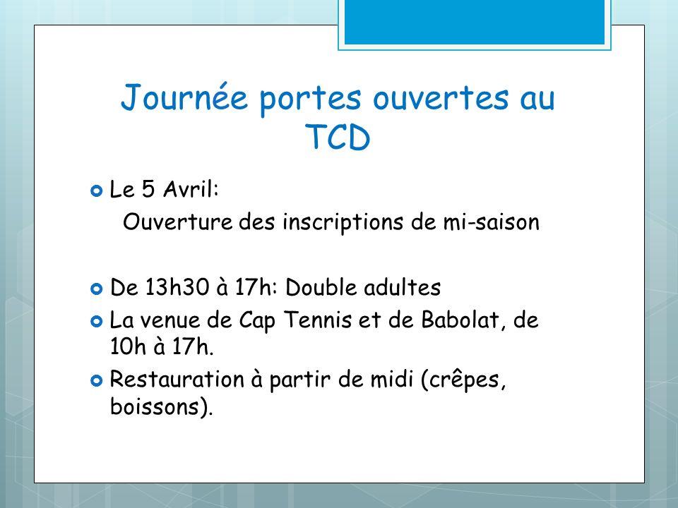 Journée portes ouvertes au TCD Le 5 Avril: Ouverture des inscriptions de mi-saison De 13h30 à 17h: Double adultes La venue de Cap Tennis et de Babolat