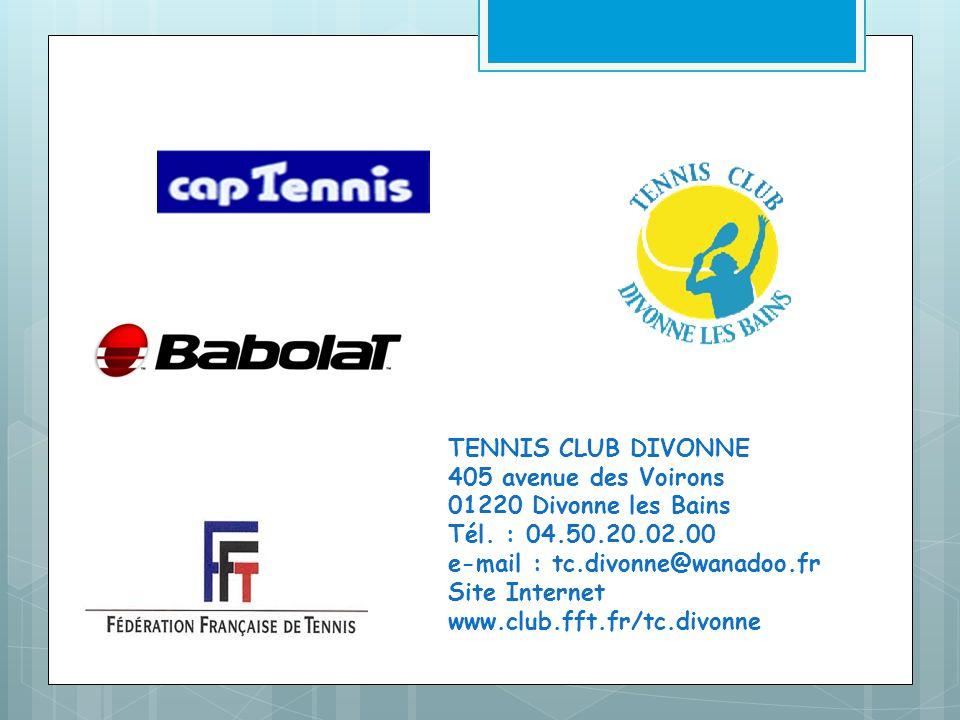 TENNIS CLUB DIVONNE 405 avenue des Voirons 01220 Divonne les Bains Tél. : 04.50.20.02.00 e-mail : tc.divonne@wanadoo.fr Site Internet www.club.fft.fr/