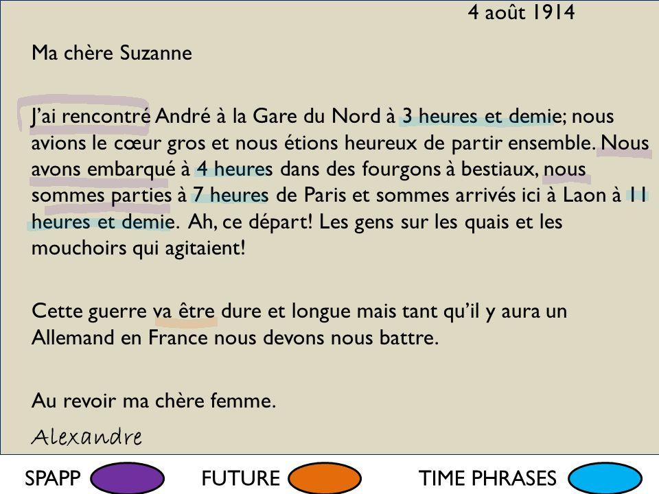 4 août 1914 Ma chère Suzanne Jai rencontré André à la Gare du Nord à 3 heures et demie; nous avions le cœur gros et nous étions heureux de partir ense