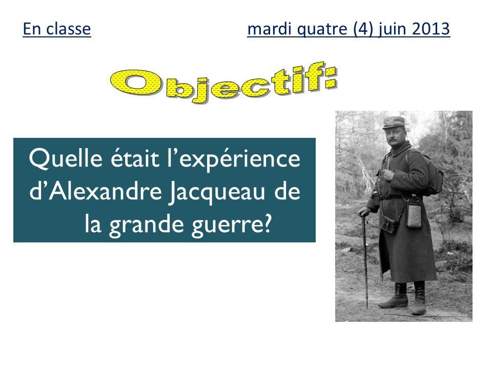 mardi quatre (4) juin 2013 Quelle était lexpérience dAlexandre Jacqueau de la grande guerre? En classe