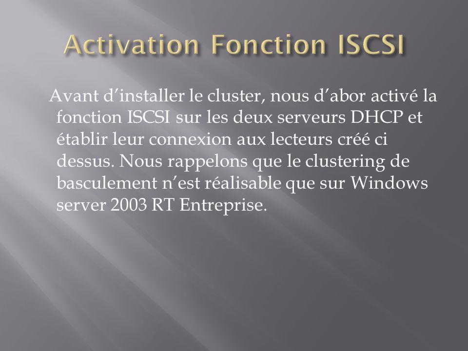 Avant dinstaller le cluster, nous dabor activé la fonction ISCSI sur les deux serveurs DHCP et établir leur connexion aux lecteurs créé ci dessus. Nou