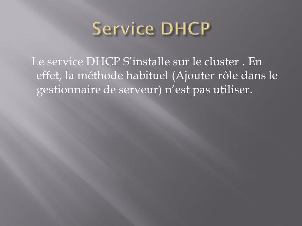 Le service DHCP Sinstalle sur le cluster. En effet, la méthode habituel (Ajouter rôle dans le gestionnaire de serveur) nest pas utiliser.