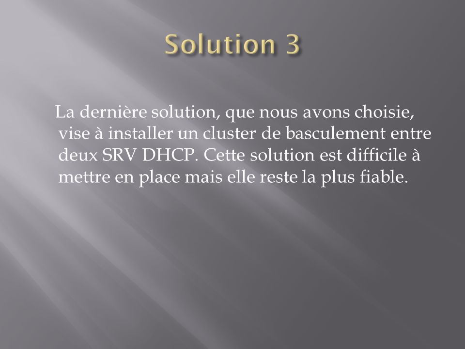 La dernière solution, que nous avons choisie, vise à installer un cluster de basculement entre deux SRV DHCP. Cette solution est difficile à mettre en