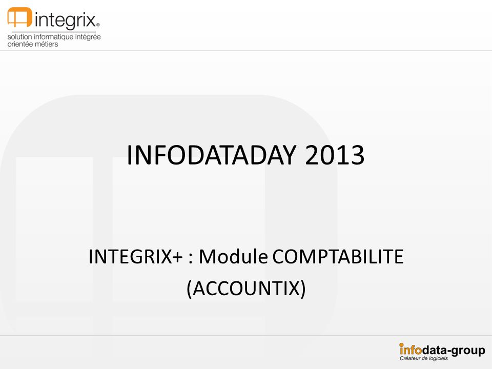 INFODATADAY 2013 INTEGRIX+ : Module COMPTABILITE (ACCOUNTIX)