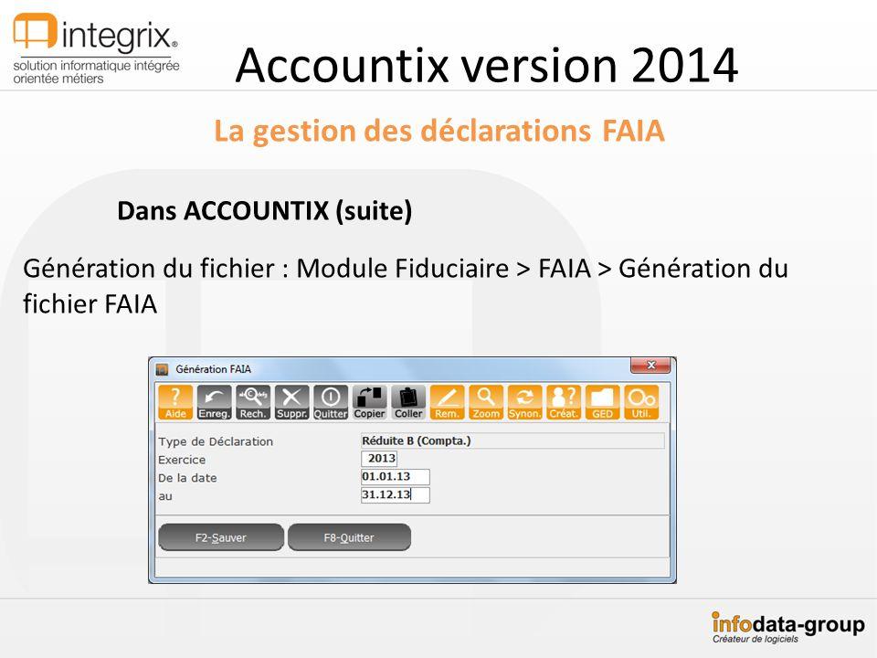 Accountix version 2014 La gestion des déclarations FAIA Dans ACCOUNTIX (suite) Génération du fichier : Module Fiduciaire > FAIA > Génération du fichie