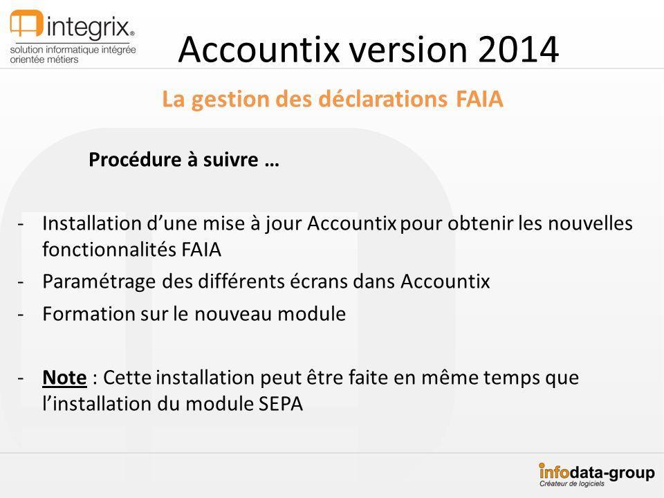 Accountix version 2014 La gestion des déclarations FAIA Procédure à suivre … -Installation dune mise à jour Accountix pour obtenir les nouvelles fonct