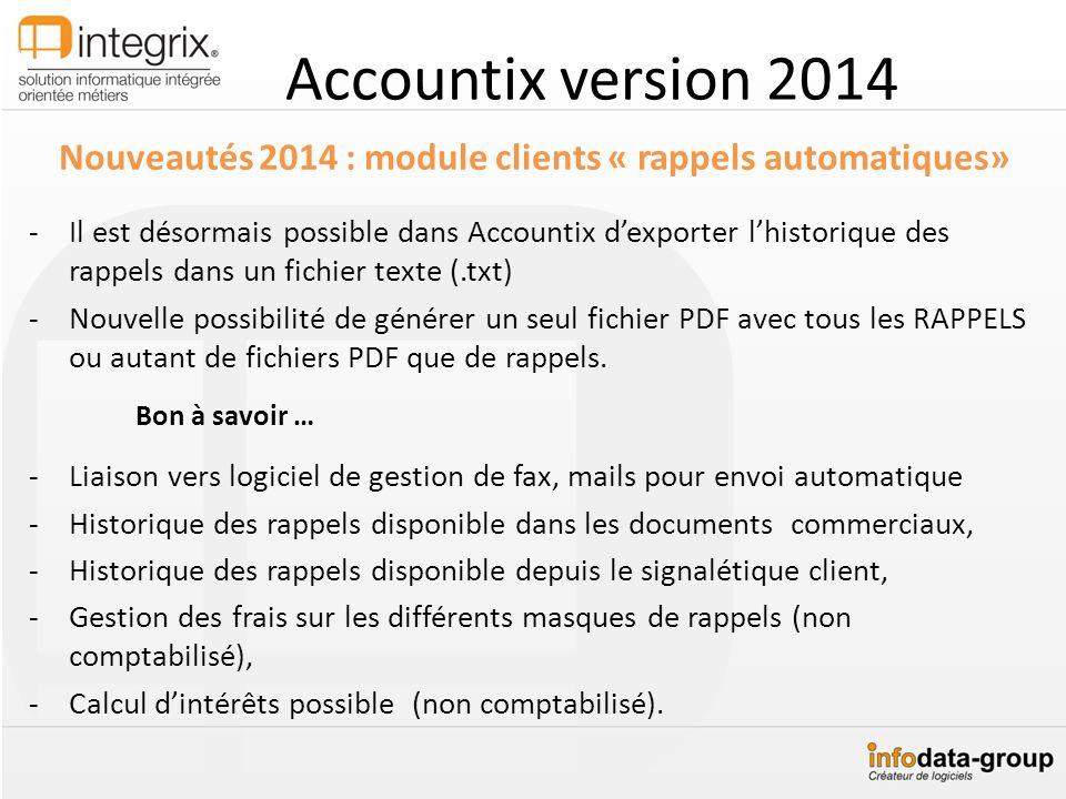 Accountix version 2014 Nouveautés 2014 : module clients « rappels automatiques» -Il est désormais possible dans Accountix dexporter lhistorique des ra