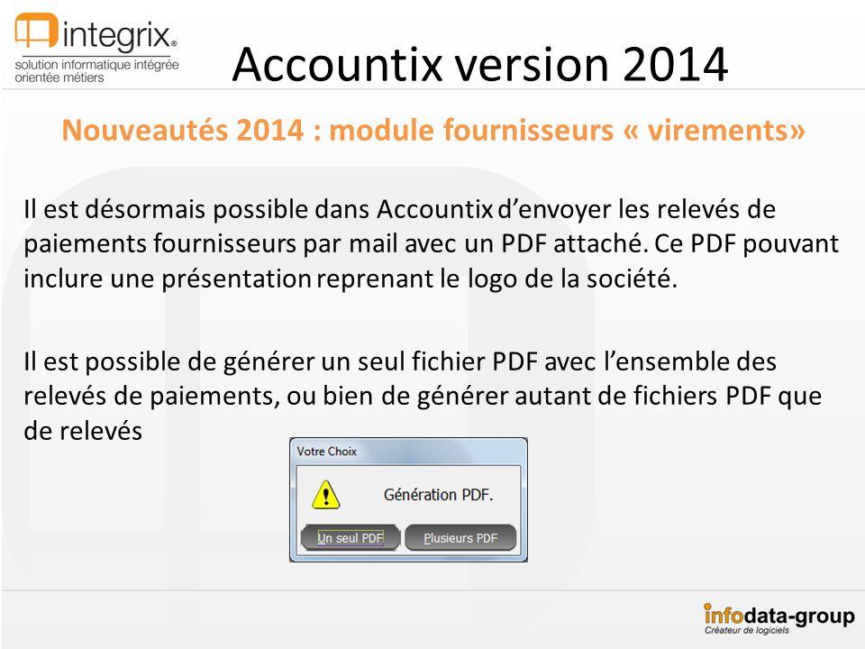 Accountix version 2014 Nouveautés 2014 : module fournisseurs « virements» Il est désormais possible dans Accountix denvoyer les relevés de paiements f
