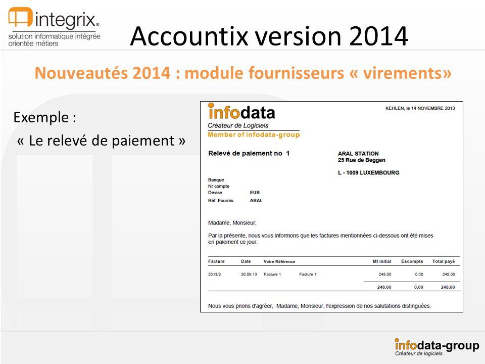 Accountix version 2014 Nouveautés 2014 : module fournisseurs « virements» Exemple : « Le relevé de paiement »