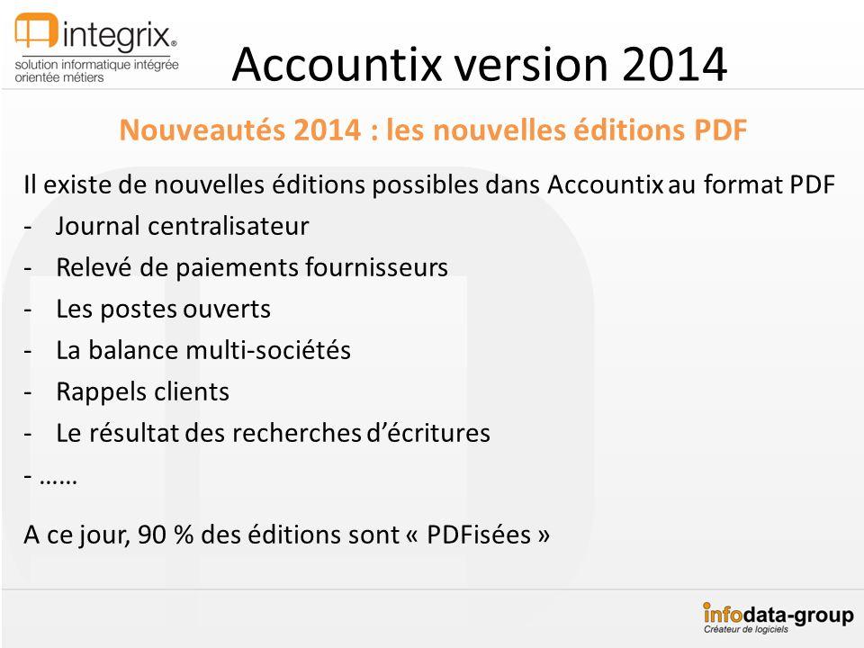 Accountix version 2014 Nouveautés 2014 : les nouvelles éditions PDF Il existe de nouvelles éditions possibles dans Accountix au format PDF -Journal ce