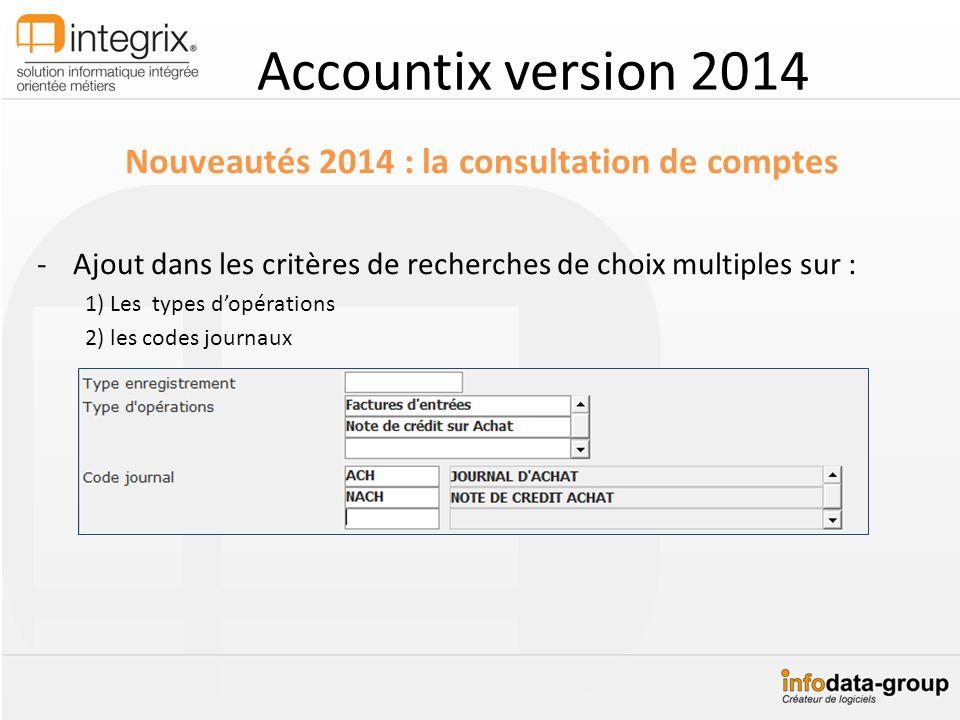 Accountix version 2014 Nouveautés 2014 : la consultation de comptes -Ajout dans les critères de recherches de choix multiples sur : 1) Les types dopér