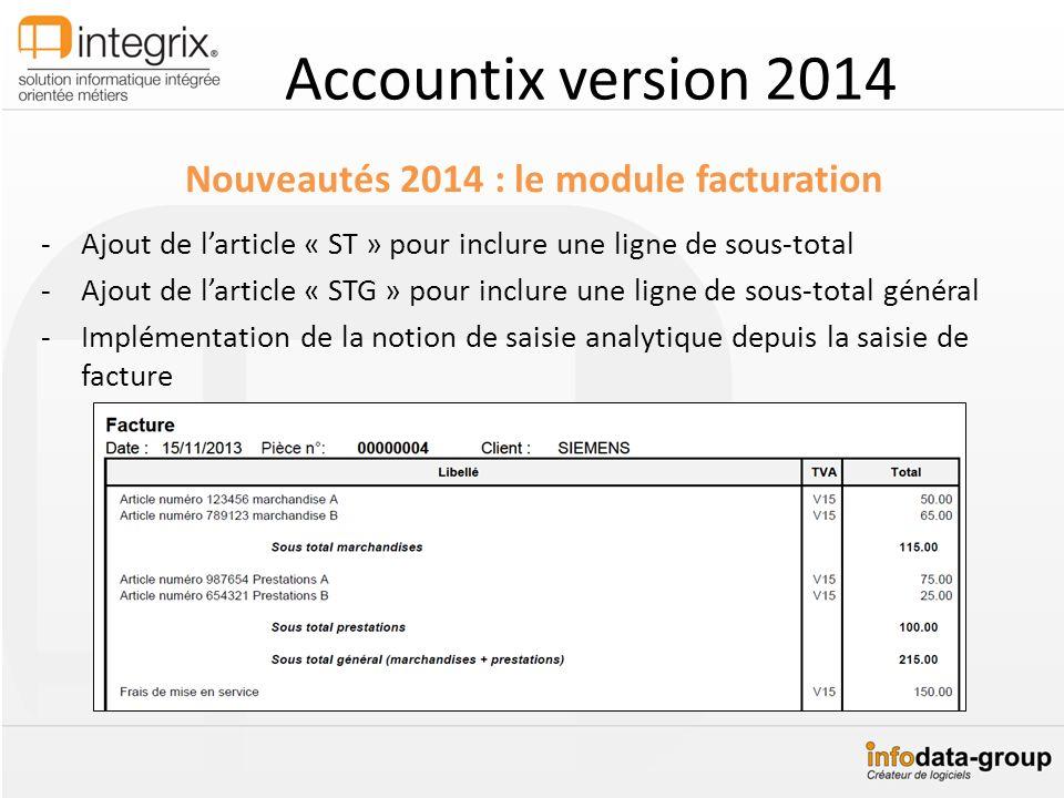 Accountix version 2014 Nouveautés 2014 : le module facturation -Ajout de larticle « ST » pour inclure une ligne de sous-total -Ajout de larticle « STG