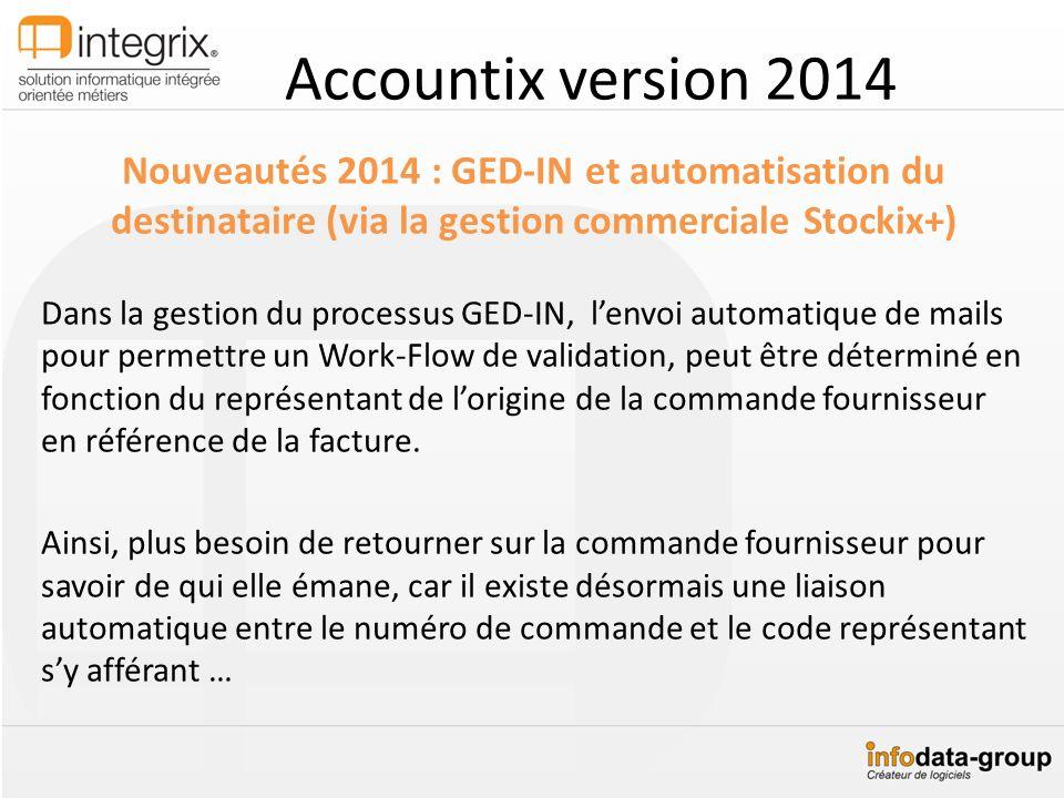 Accountix version 2014 Nouveautés 2014 : GED-IN et automatisation du destinataire (via la gestion commerciale Stockix+) Dans la gestion du processus G