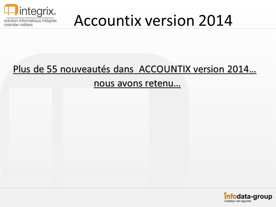 Accountix version 2014 Nouveautés 2014 : le module amortissement -Ajout dune sécurité pour la saisie automatique des dotations aux amortissements sur des périodes clôturées