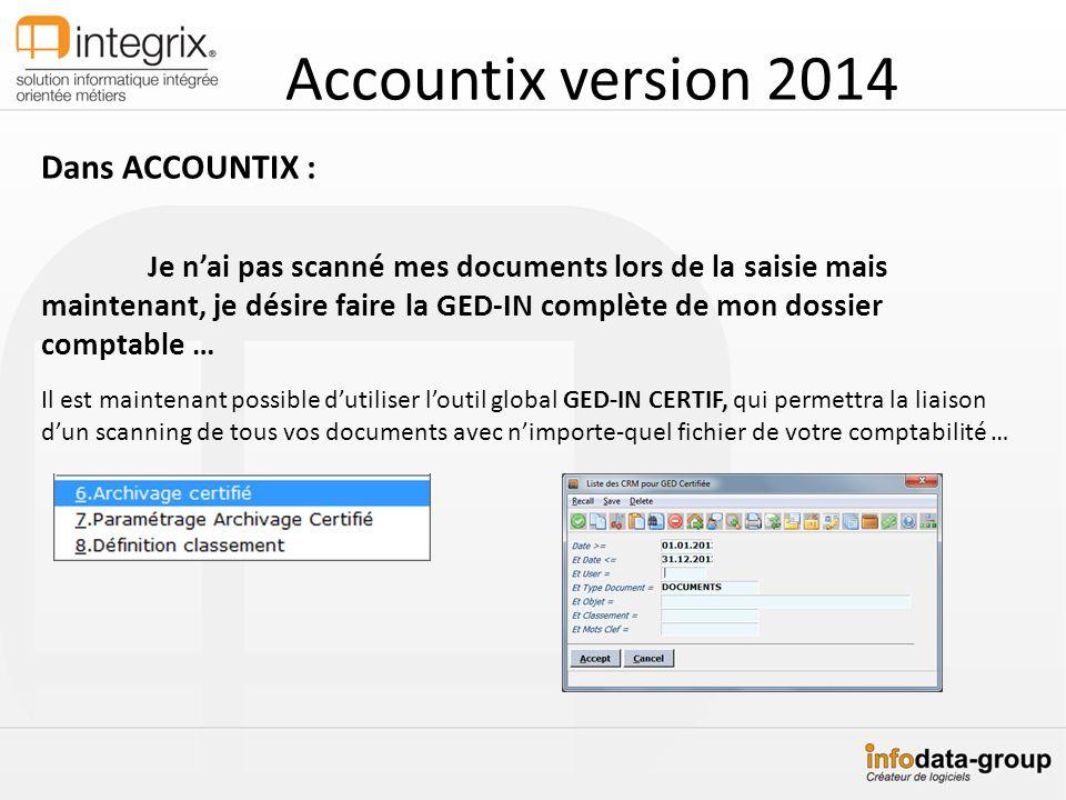 Accountix version 2014 Dans ACCOUNTIX : Je nai pas scanné mes documents lors de la saisie mais maintenant, je désire faire la GED-IN complète de mon d