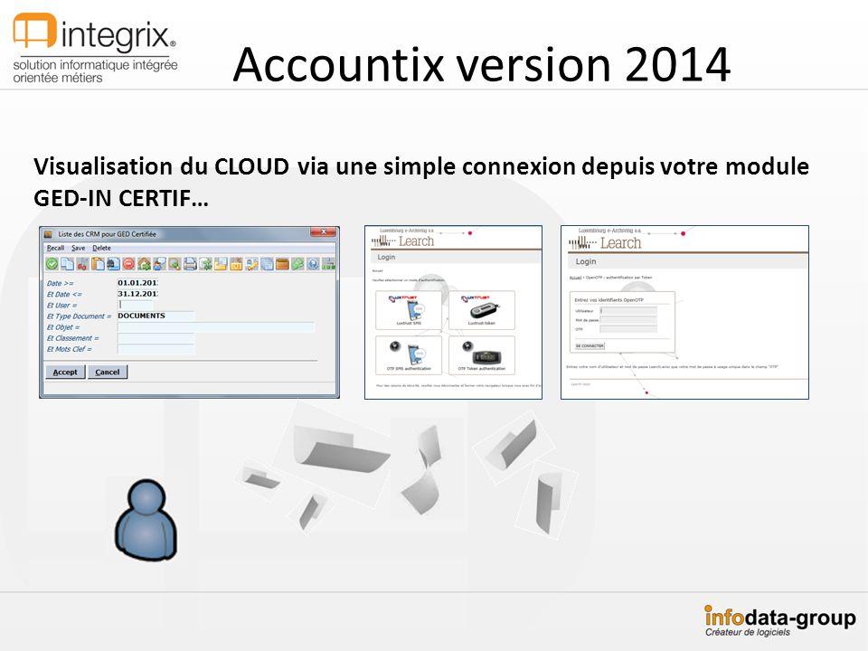 Accountix version 2014 Visualisation du CLOUD via une simple connexion depuis votre module GED-IN CERTIF…