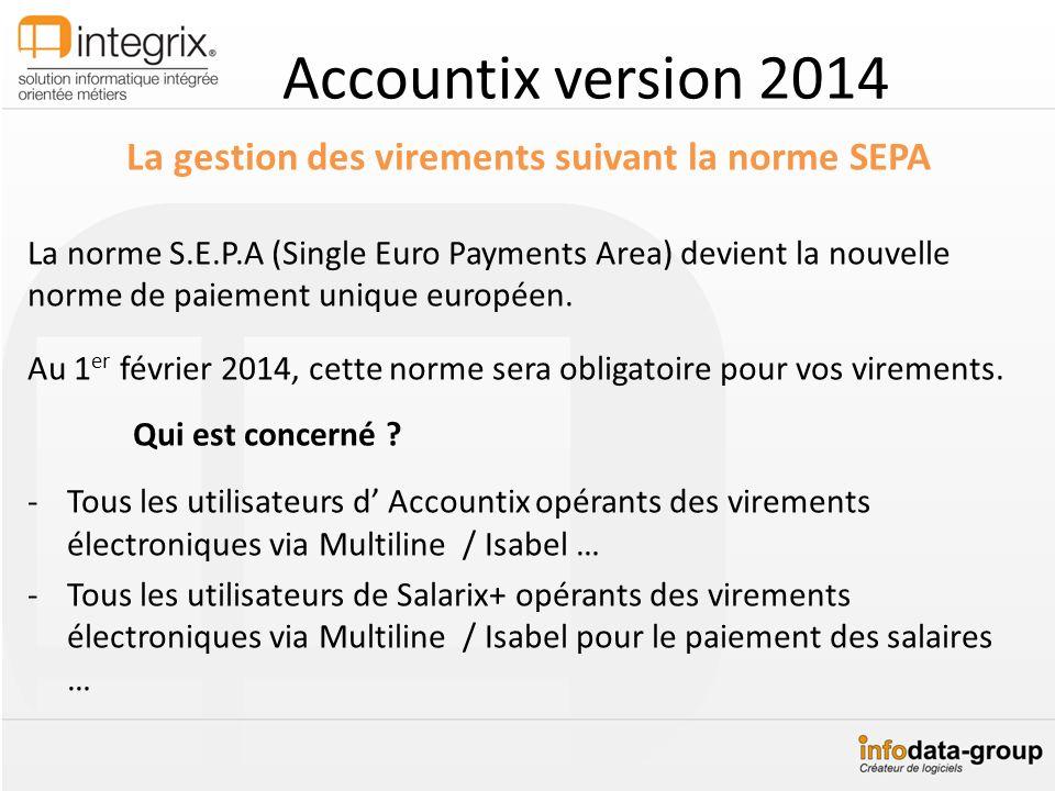 Accountix version 2014 La gestion des virements suivant la norme SEPA La norme S.E.P.A (Single Euro Payments Area) devient la nouvelle norme de paieme