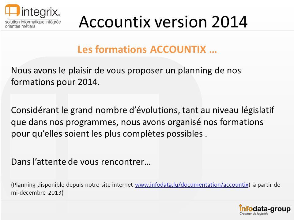 Accountix version 2014 Les formations ACCOUNTIX … Nous avons le plaisir de vous proposer un planning de nos formations pour 2014. Considérant le grand