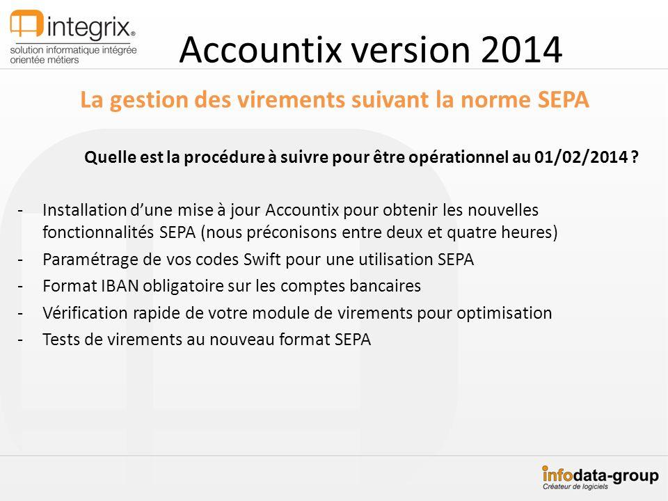 Accountix version 2014 La gestion des virements suivant la norme SEPA Quelle est la procédure à suivre pour être opérationnel au 01/02/2014 ? -Install