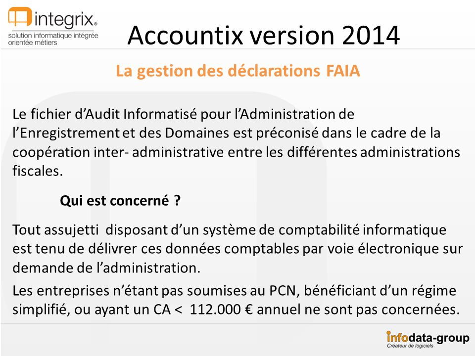 Accountix version 2014 La gestion des déclarations FAIA Le fichier dAudit Informatisé pour lAdministration de lEnregistrement et des Domaines est préc