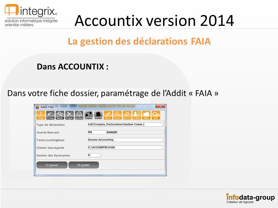 Accountix version 2014 La gestion des déclarations FAIA Dans ACCOUNTIX : Dans votre fiche dossier, paramétrage de lAddit « FAIA »
