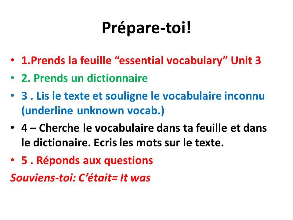 Prépare-toi! 1.Prends la feuille essential vocabulary Unit 3 2. Prends un dictionnaire 3. Lis le texte et souligne le vocabulaire inconnu (underline u